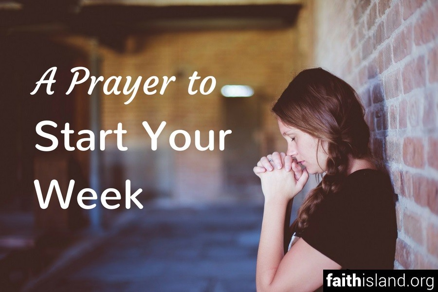 A Prayer to Start Your Week | Faith Island