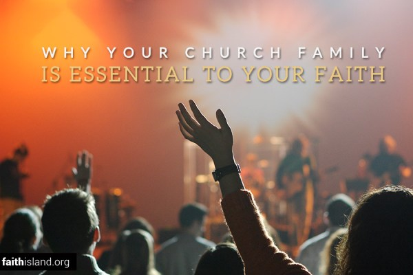 Why your church family is essential to your faith