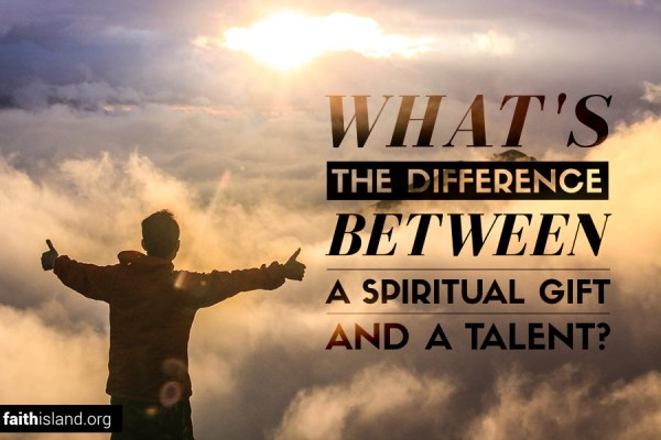 What's the Difference Between a Spiritual Gift and a Talent?