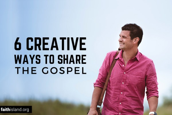 6 Creative Ways to Share the Gospel