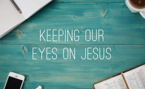 Keeping Your Eyes on Jesus