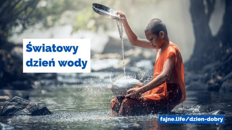 Halo! Dzisiaj Światowy Dzień Wody
