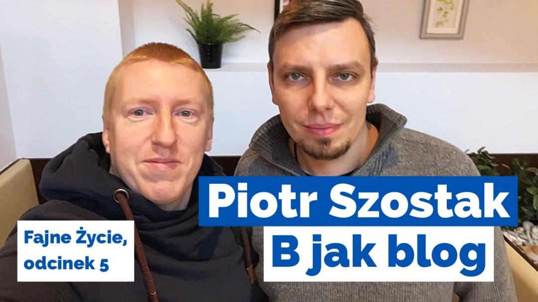 Podcast, #005. ABC fajnego życia – B jak blog. Rozmowa z Piotrem Szostakiem z bloga Jak Osiągać Cele