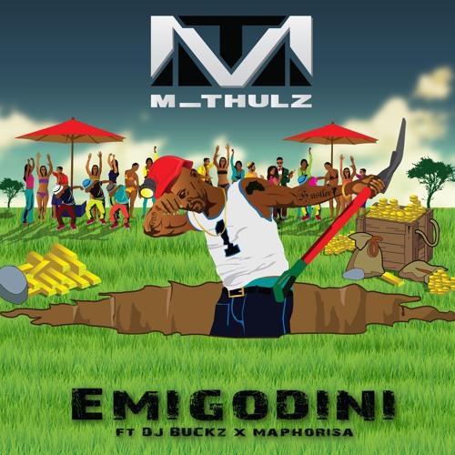 m-thulz-emigodini-ft-dj-buckz-x-dj-maphorisa