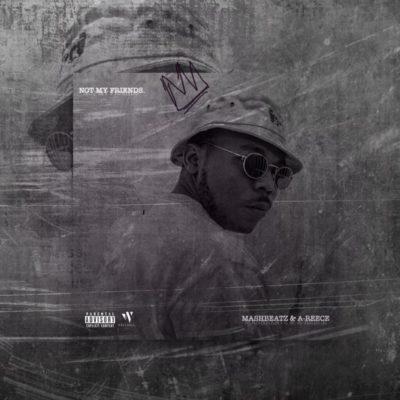 DOWNLOAD MP3: MashBeatz – Not My Friends ft. A-Reece
