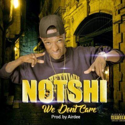 Download Mp3 Notshi We Don T Care Showbiz Com Gh