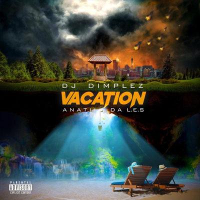 DJ Dimplez - Vacation ft Anatii & Da L.E.S