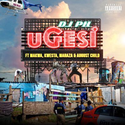 DJ pH – Ugesi ft. Kwesta, Makwa, Maraza & August Child