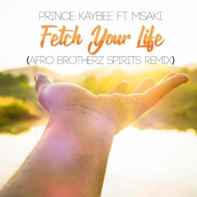 Prince Kaybee, Msaki – Fetch Your Life (Afro Brotherz Spirits Remix)
