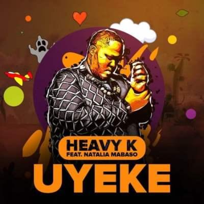 DOWNLOAD MP3: Heavy K – Uyeke ft. Natalia Mabaso