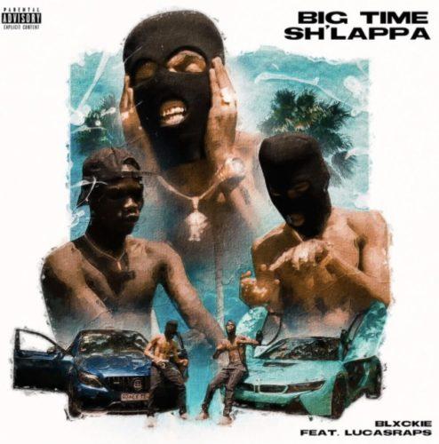 Blxckie - Big Time Sh'lappa ft. Lucasraps