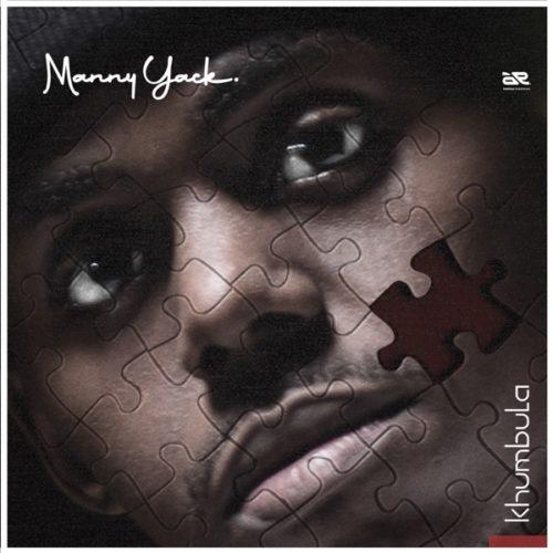 LYRICS: Manny Yack – Khumbula