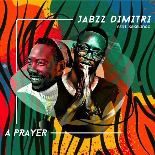 Jabzz Demitri - A Prayer ft. Kekelingo