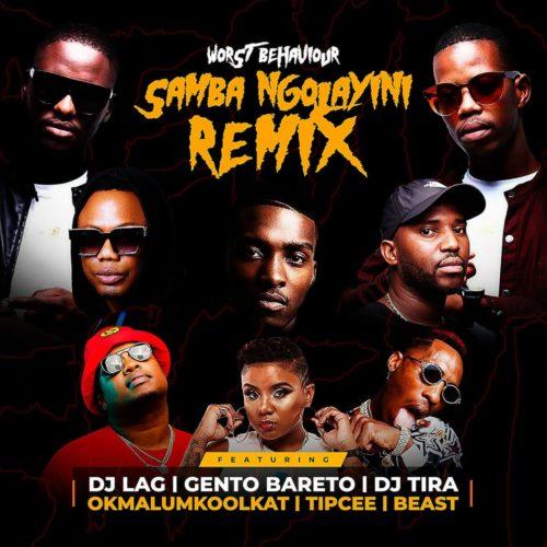 Worst Behaviour - Samba Ngolayini (remix) ft. DJ Tira, DJ Lag, Okmalumkoolkat, Beast, Gento Bareto, Tipcee