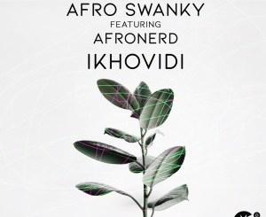 Afro Swanky – Ikhovidi Ft. Afronerd