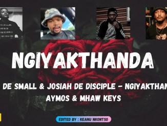 Kabza De Small & Josiah De Disciple – Ngiyakthanda ft Aymos & Mhaw Keys