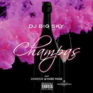 DOWNLOAD MP3: DJ Big Sky Ft. Chocco & Mase Mase Champas Mp3 Download