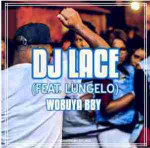 DOWNLOAD MP3: DJ Lace Wobuya Bby ft. LungeloMp3 Download