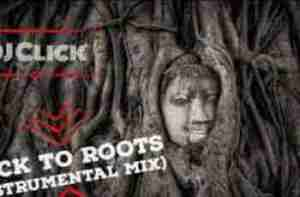 DOWNLOAD MP3: Dj Click Back To The Roots (Instrumental Mix) Mp3 Download