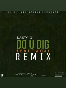 DOWNLOAD mp3: Nasty C Do U Dig Remix Ft. TWO31 Mp3 Download