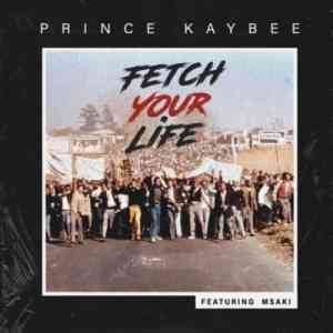DOWNLOAD mp3: Prince Kaybee ft Msaki Fetch Your Life mp3 download