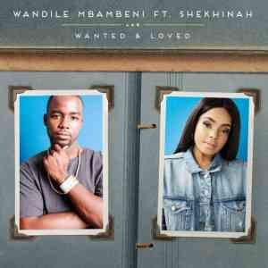 Download mp3:Wandile Mbambeni Wanted and Loved Ft. Shekhinah mp3 free download