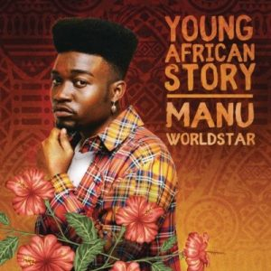 Download mp3 Album: Manu WorldStar Young African Story EP zip fakaza 2018 2019 com music gqom amapiano afrohouse download