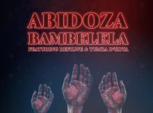 Download mp3: Abidoza Bambelela fakaza ft. Refilwe & Tumza D'kota fakaza 2019 2020 com music gqom amapiano afrohouse mp3 download