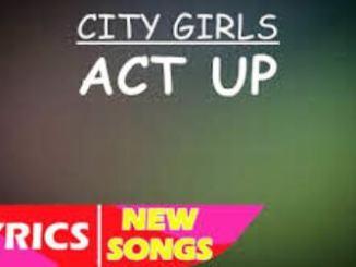 City Girls – Act Up Lyrics Fakaza