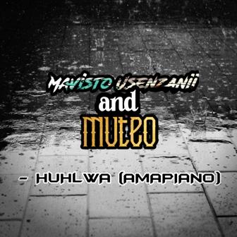 Mavisto Usenzanii & Muteo - Huhlwa (AMAPIANO) Fakaza Download