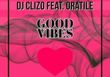DJ Clizo Feat. Oratile - Good Vibes (Amapiano Remix) Mp3 Download