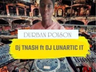 Dj TNash & Dj Lunartic It – Durban Poison Fakaza Songs 2019