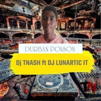 Dj TNash & Dj Lunartic It – Durban Poison Fakaza Songs 2019