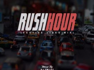 Dj Twiist – Rush Hour (Festive Vibes Mix) Mp3 Download