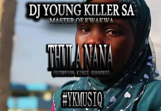 Dj young killer SA – Thula Nana (Scorpion Kings Shandes) Mp3 Download