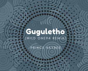 Prince Kaybee – Gugulethu (Wild One94 Remix) Mp3 Download