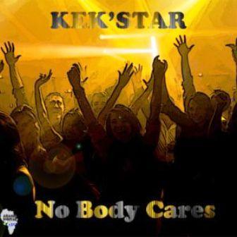 Kek'star – Nobody Cares (Original Mix) Fakaza Download