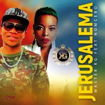 Master KG – Jerusalema Lyrics Ft. Nomcebo Fakaza Music
