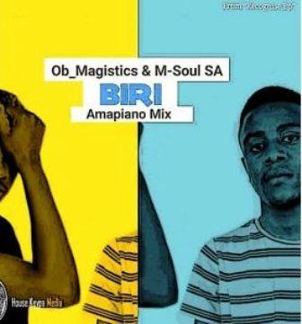 OB Magistics, M-Soul SA - Biri (Amapiano Mix) Fakaza Download