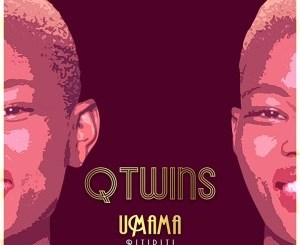 Q Twins – Umama (Pitipiti) Mp3 Download