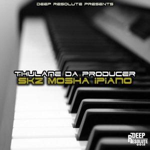 Thulane Da Producer – Skz Mosha Ipiano Mp3 Download