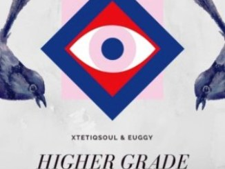 XtetiQsoul & Euggy – Higher Grade Fakaza Download
