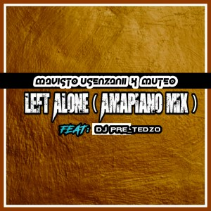 Mavisto Usenzani & Muteo Ft. Dj Pre_Tedzo - Left Alone (Amapiano mix) Mp3 Download