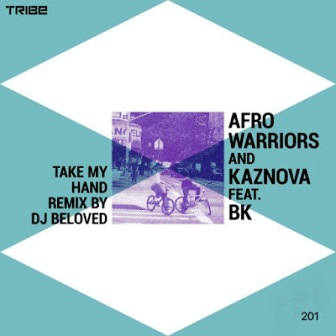 Afro Warriors – Take My Hand (DJ Beloved Remix) Fakaza