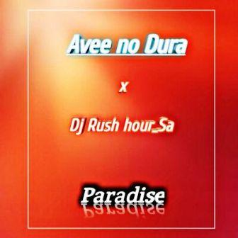 Avee no Dura & DJ Rush Hour SA – Paradise Fakaza download