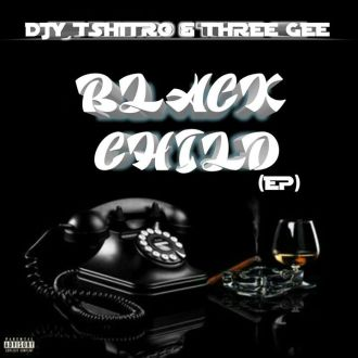 EP: Djy Tshitro & Three Gee – Black Child Mp3 Download
