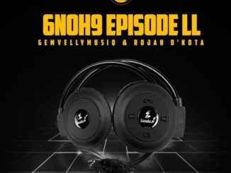 Gem Valley MusiQ & Rojah D'Kota – 6 NoH 9 Episode II Mp3 Download