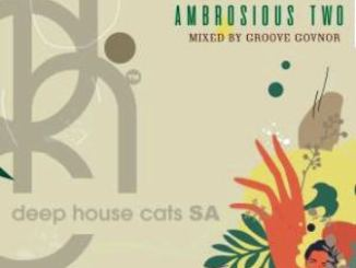 Groove Govnor – Ambrosious Two (Mix) Fakaza Download Mp3 Zip File