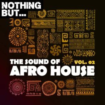 Nothing But… The Sound of Afro House, Vol. 02 Fakaza