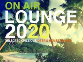 VA – On Air Lounge 2020 (Selected Chill Out, Deep & House Tracks) Fakaza 2020